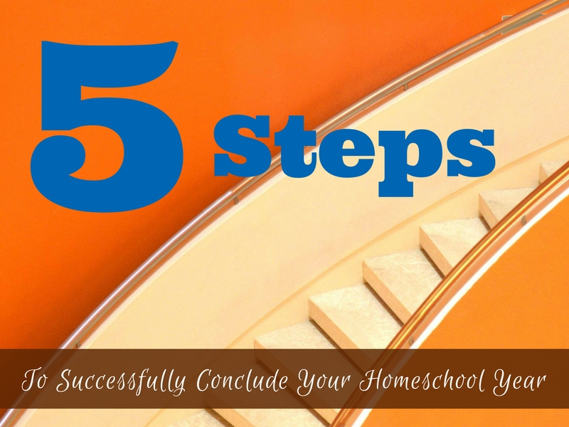 5 Steps to Successfully Concluding Your Homeschool Year
