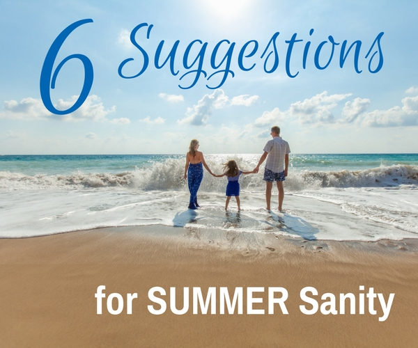 6 Suggestions for Summer Sanity