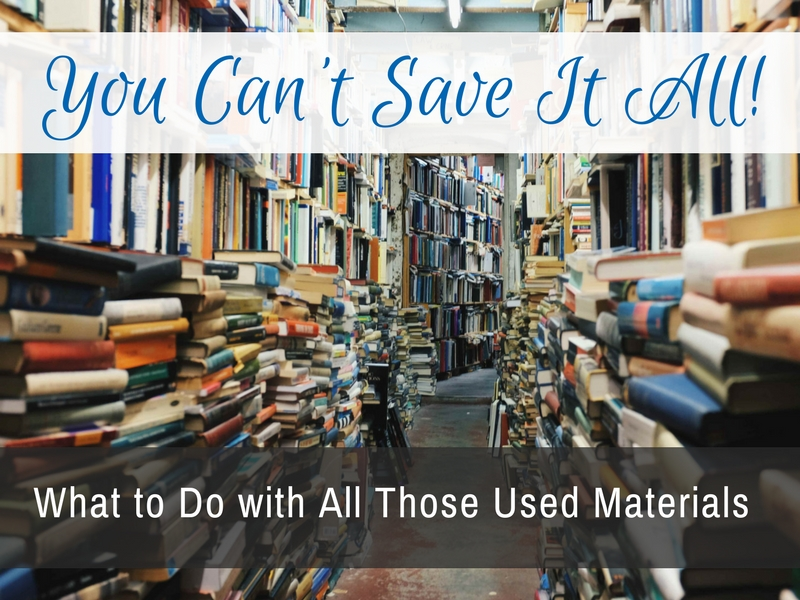You Can't Save It All: What to Do with All Those Used Materials