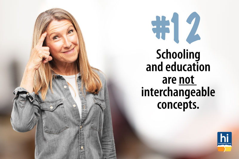 Homeschool Tip #12: Schooling and education are not interchangeable concepts.
