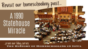 History of Homeschooling in Iowa: A 1990 Statehouse Miracle