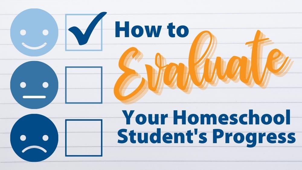 How to Evaluate Your Homeschool Student's Progress